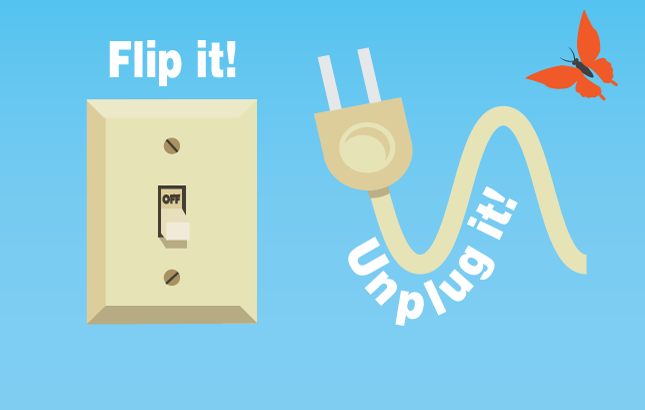 An illustration of a lightswitch and power plug. Flip it and unplug it.